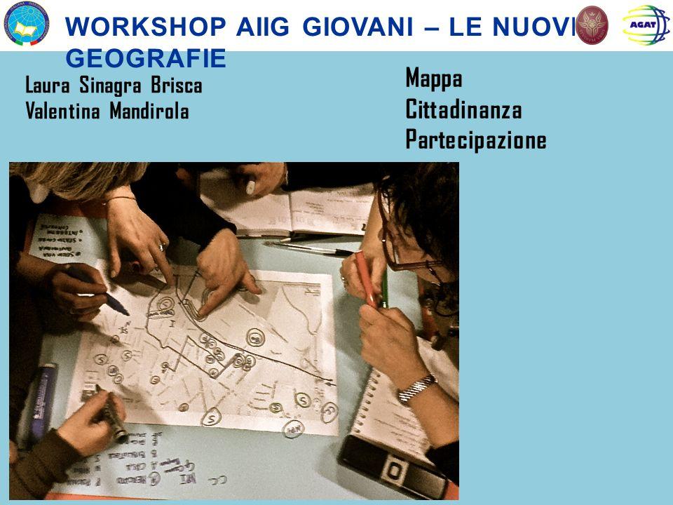 WORKSHOP AIIG GIOVANI – LE NUOVE GEOGRAFIE Laura Sinagra Brisca Valentina Mandirola Mappa Cittadinanza Partecipazione