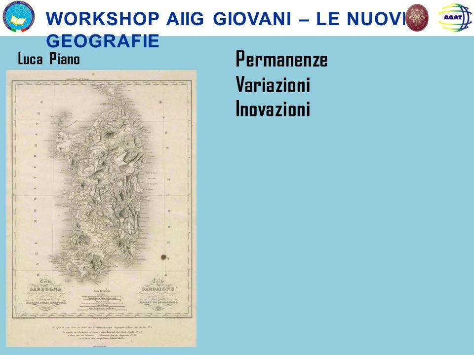 WORKSHOP AIIG GIOVANI – LE NUOVE GEOGRAFIE Luca Piano Permanenze Variazioni Inovazioni