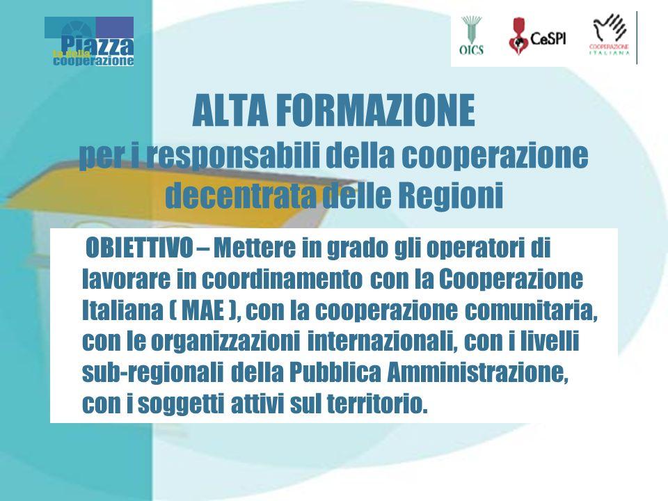 ALTA FORMAZIONE per i responsabili della cooperazione decentrata delle Regioni Aiuto Pubblico allo Sviluppo e Cooperazione Decentrata 3 CORSI FORMATIVI RISPETTIVAMENTE A NORD, AL CENTRO E AL SUD