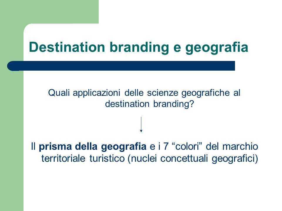 Destination branding e geografia Quali applicazioni delle scienze geografiche al destination branding? Il prisma della geografia e i 7 colori del marc