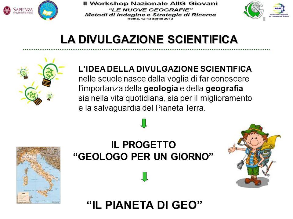 LA DIVULGAZIONE SCIENTIFICA LIDEA DELLA DIVULGAZIONE SCIENTIFICA nelle scuole nasce dalla voglia di far conoscere l'importanza della geologia e della