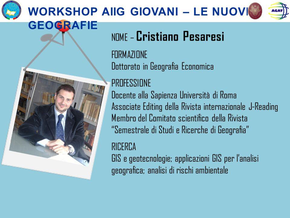 NOME – Cristiano Pesaresi FORMAZIONE Dottorato in Geografia Economica PROFESSIONE Docente alla Sapienza Università di Roma Associate Editing della Riv