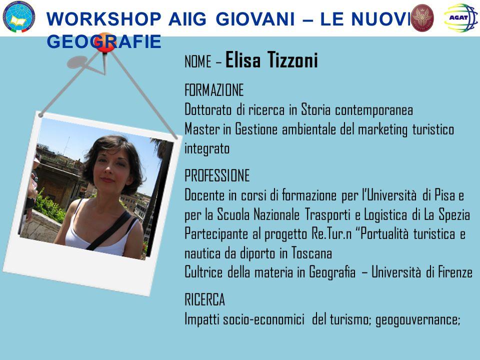 NOME – Elisa Tizzoni FORMAZIONE Dottorato di ricerca in Storia contemporanea Master in Gestione ambientale del marketing turistico integrato PROFESSIO