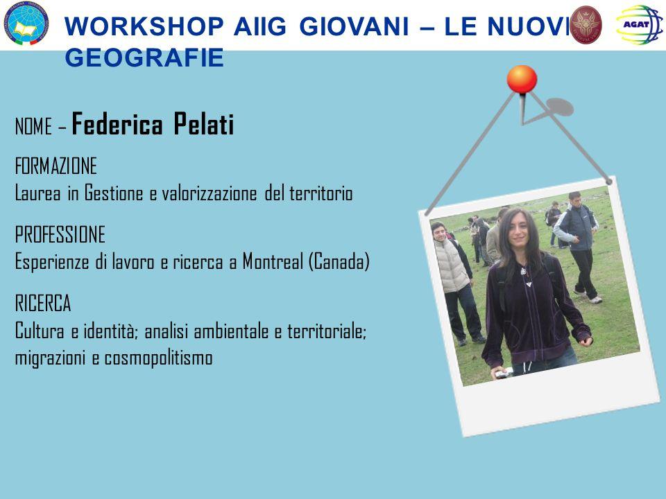 NOME – Federica Pelati FORMAZIONE Laurea in Gestione e valorizzazione del territorio PROFESSIONE Esperienze di lavoro e ricerca a Montreal (Canada) RI