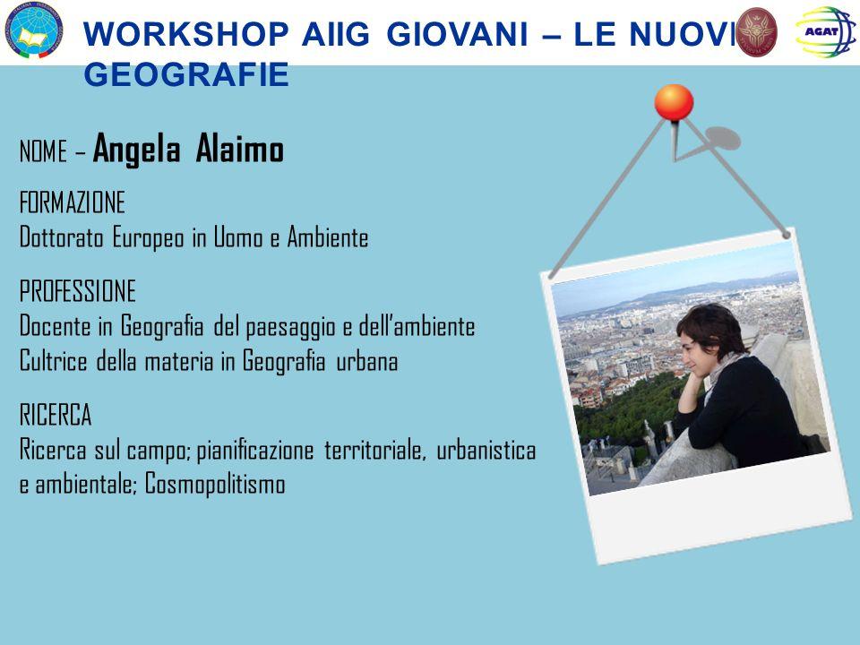 NOME – Angela Alaimo FORMAZIONE Dottorato Europeo in Uomo e Ambiente PROFESSIONE Docente in Geografia del paesaggio e dellambiente Cultrice della mate
