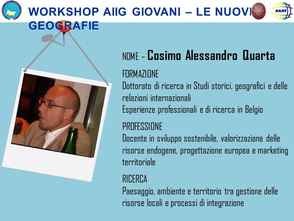 NOME – Cosimo Alessandro Quarta FORMAZIONE Dottorato di ricerca in Studi storici, geografici e delle relazioni internazionali Esperienze professionali