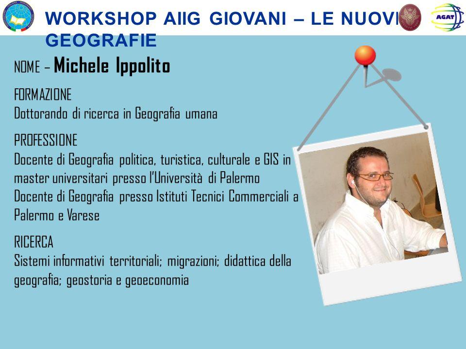 NOME – Michele Ippolito FORMAZIONE Dottorando di ricerca in Geografia umana PROFESSIONE Docente di Geografia politica, turistica, culturale e GIS in m