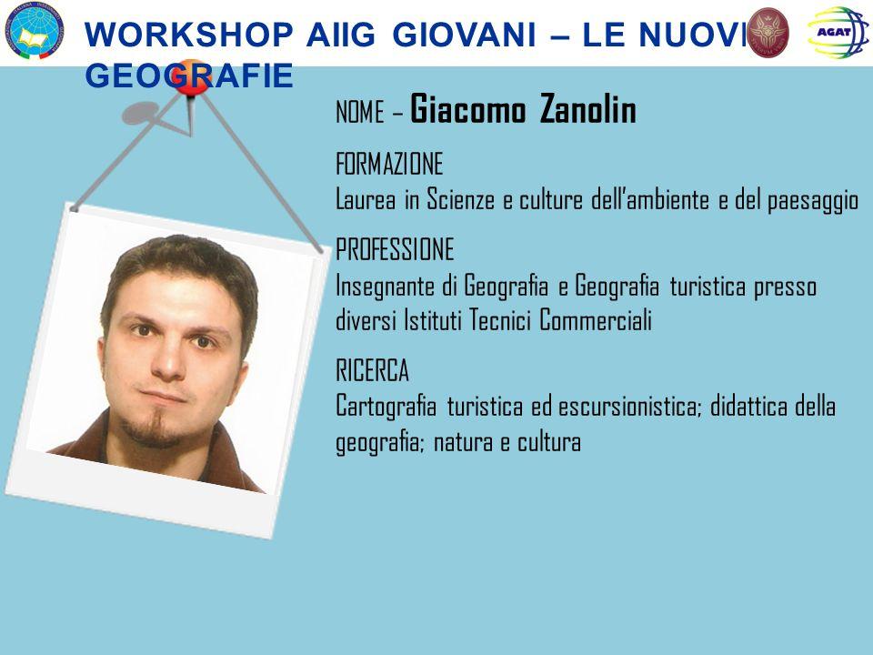 NOME – Giacomo Zanolin FORMAZIONE Laurea in Scienze e culture dellambiente e del paesaggio PROFESSIONE Insegnante di Geografia e Geografia turistica p