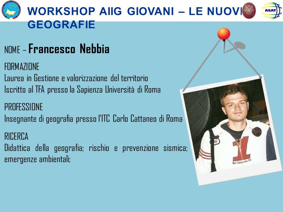 NOME – Francesco Nebbia FORMAZIONE Laurea in Gestione e valorizzazione del territorio Iscritto al TFA presso la Sapienza Università di Roma PROFESSION
