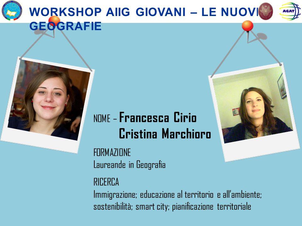NOME – Francesca Cirio Cristina Marchioro FORMAZIONE Laureande in Geografia RICERCA Immigrazione; educazione al territorio e allambiente; sostenibilit