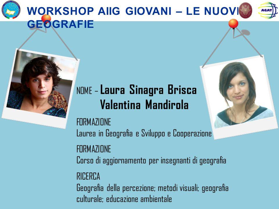 NOME – Laura Sinagra Brisca Valentina Mandirola FORMAZIONE Laurea in Geografia e Sviluppo e Cooperazione FORMAZIONE Corso di aggiornamento per insegna