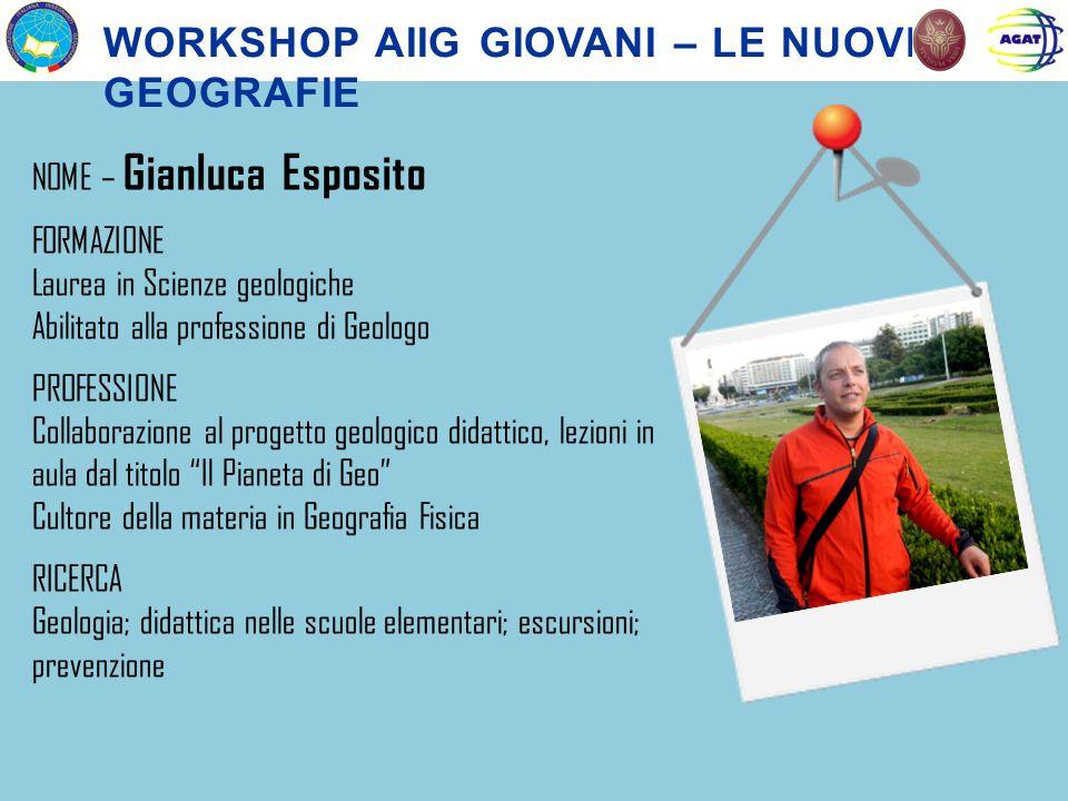 NOME – Gianluca Esposito FORMAZIONE Laurea in Scienze geologiche Abilitato alla professione di Geologo PROFESSIONE Collaborazione al progetto geologic