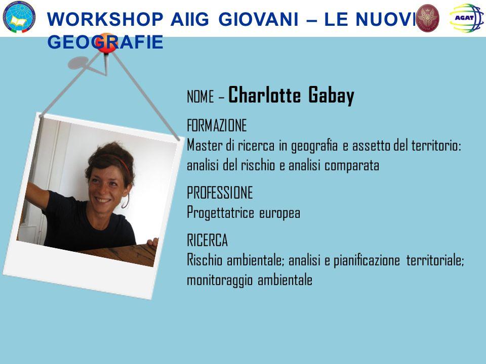 NOME – Charlotte Gabay FORMAZIONE Master di ricerca in geografia e assetto del territorio: analisi del rischio e analisi comparata PROFESSIONE Progett