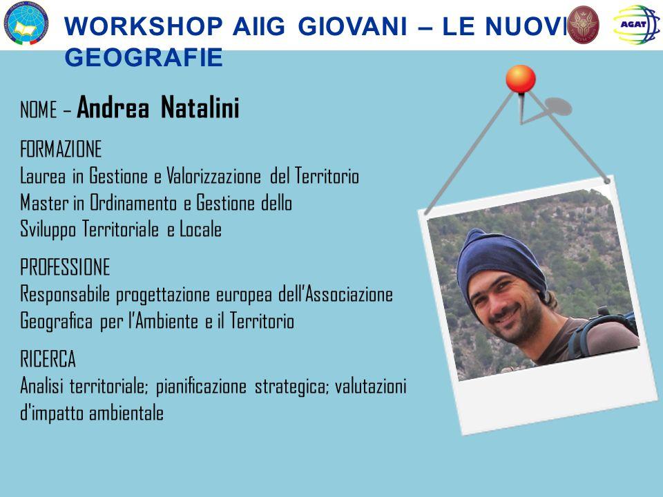 NOME – Andrea Natalini FORMAZIONE Laurea in Gestione e Valorizzazione del Territorio Master in Ordinamento e Gestione dello Sviluppo Territoriale e Lo