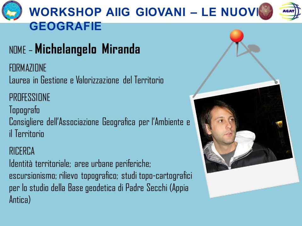 NOME – Michelangelo Miranda FORMAZIONE Laurea in Gestione e Valorizzazione del Territorio PROFESSIONE Topografo Consigliere dellAssociazione Geografic