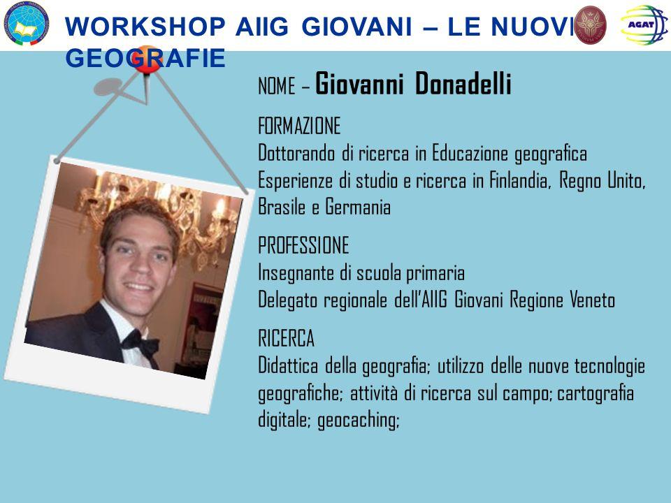 NOME – Giovanni Donadelli FORMAZIONE Dottorando di ricerca in Educazione geografica Esperienze di studio e ricerca in Finlandia, Regno Unito, Brasile