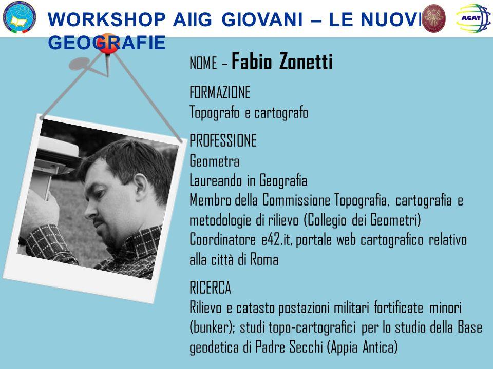 NOME – Fabio Zonetti FORMAZIONE Topografo e cartografo PROFESSIONE Geometra Laureando in Geografia Membro della Commissione Topografia, cartografia e