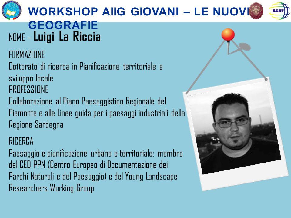 NOME – Luigi La Riccia FORMAZIONE Dottorato di ricerca in Pianificazione territoriale e sviluppo locale PROFESSIONE Collaborazione al Piano Paesaggist