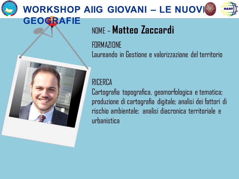 NOME – Matteo Zaccardi FORMAZIONE Laureando in Gestione e valorizzazione del territorio RICERCA Cartografia topografica, geomorfologica e tematica; pr