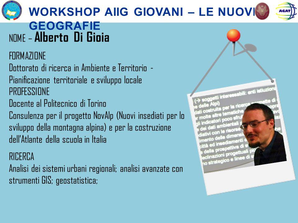NOME – Alberto Di Gioia FORMAZIONE Dottorato di ricerca in Ambiente e Territorio - Pianificazione territoriale e sviluppo locale PROFESSIONE Docente a