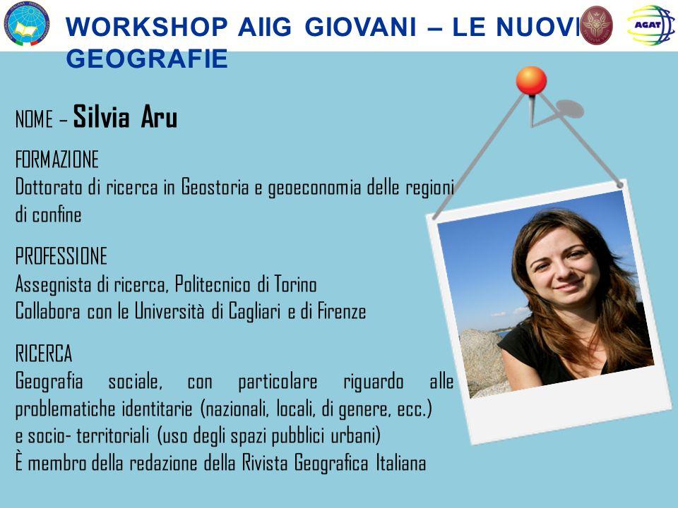 NOME – Silvia Aru FORMAZIONE Dottorato di ricerca in Geostoria e geoeconomia delle regioni di confine PROFESSIONE Assegnista di ricerca, Politecnico d