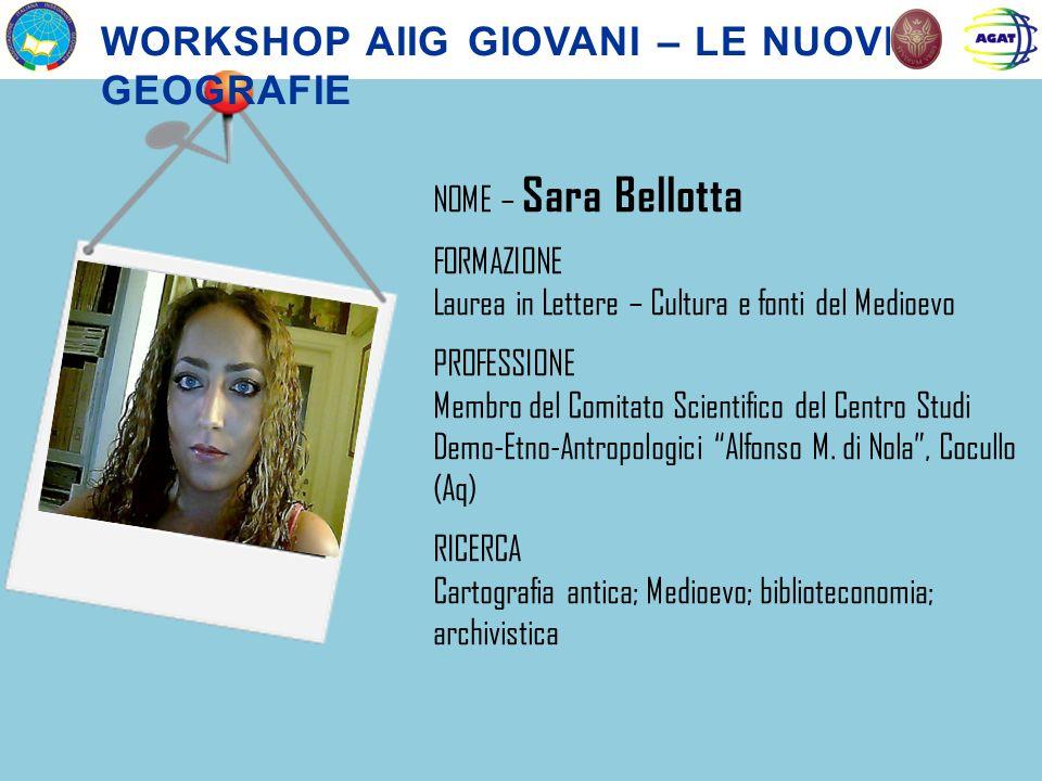 NOME – Sara Bellotta FORMAZIONE Laurea in Lettere – Cultura e fonti del Medioevo PROFESSIONE Membro del Comitato Scientifico del Centro Studi Demo-Etn