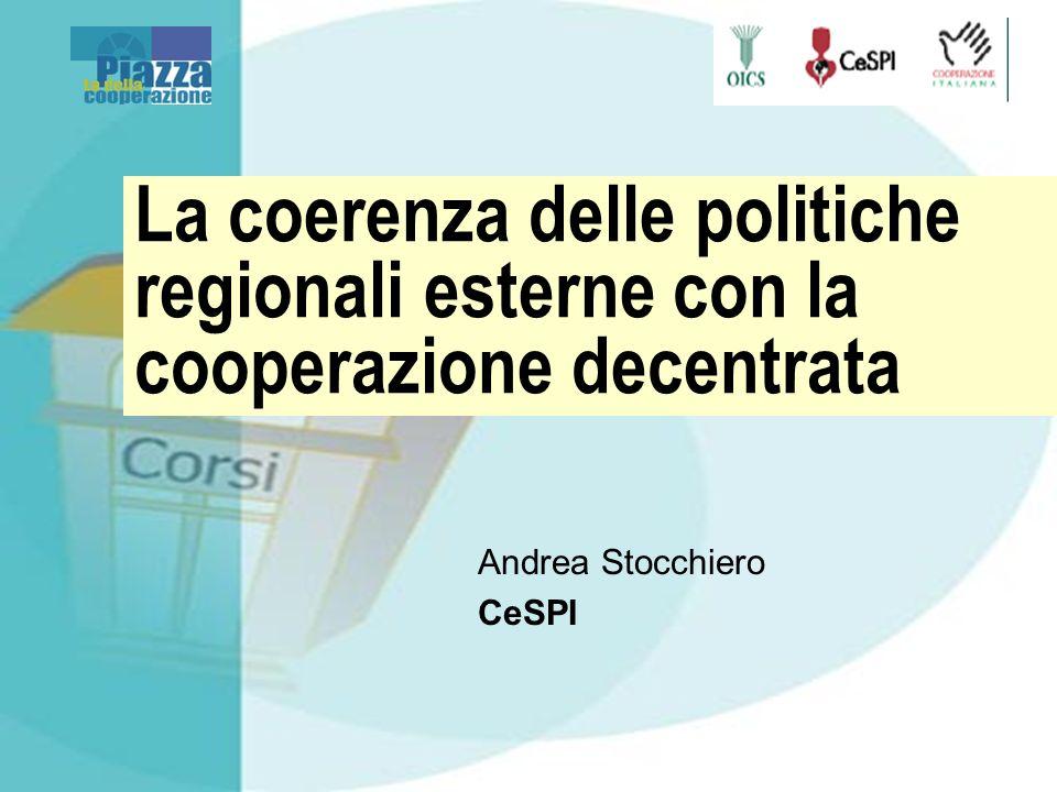 La coerenza delle politiche regionali esterne con la cooperazione decentrata Andrea Stocchiero CeSPI