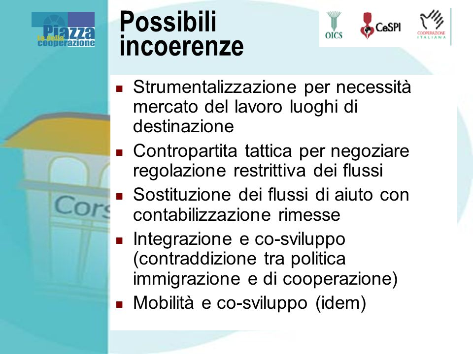 Possibili incoerenze Strumentalizzazione per necessità mercato del lavoro luoghi di destinazione Contropartita tattica per negoziare regolazione restr