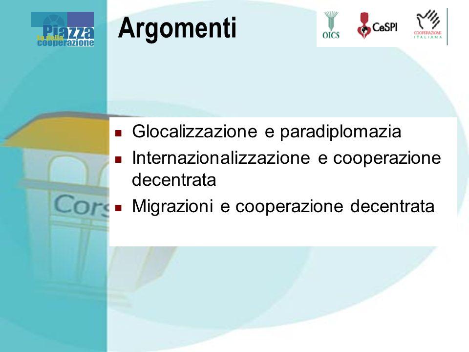 Argomenti Glocalizzazione e paradiplomazia Internazionalizzazione e cooperazione decentrata Migrazioni e cooperazione decentrata