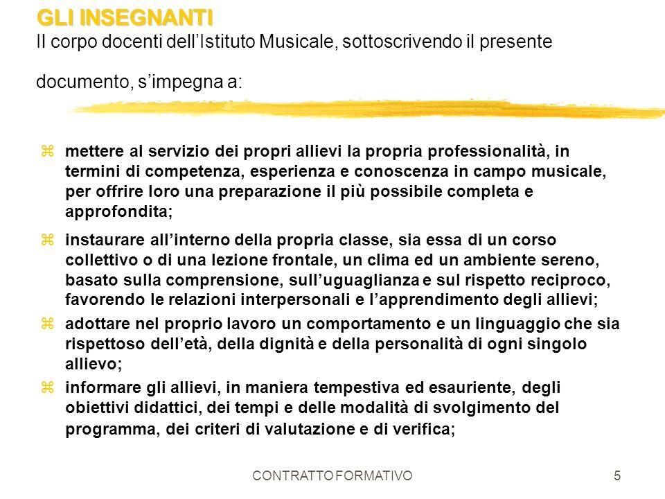 CONTRATTO FORMATIVO5 GLI INSEGNANTI GLI INSEGNANTI Il corpo docenti dellIstituto Musicale, sottoscrivendo il presente documento, simpegna a: zmettere