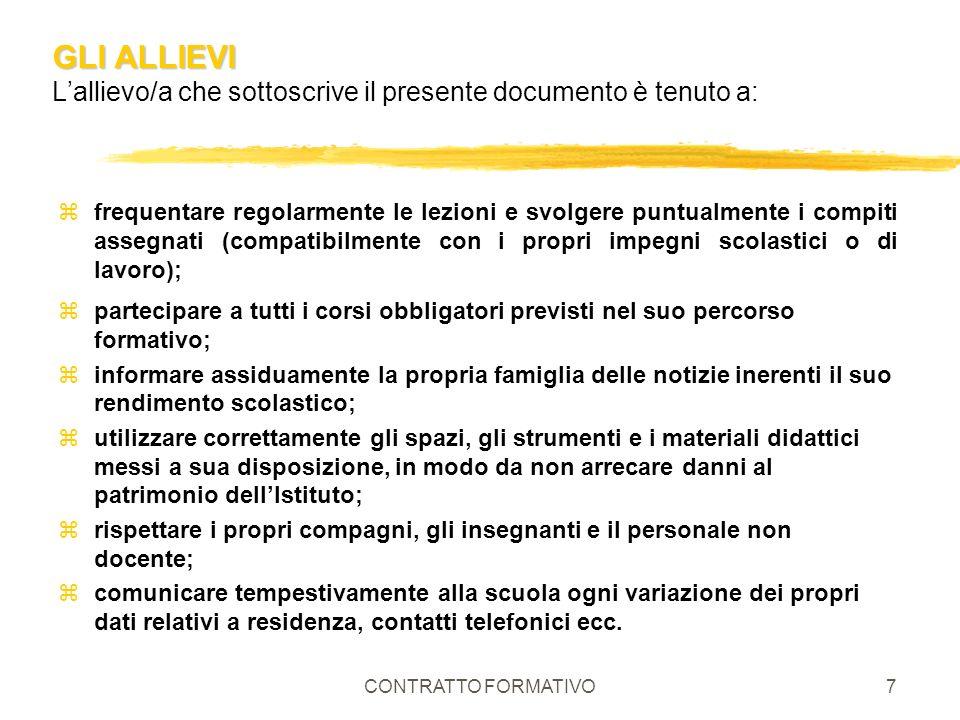 CONTRATTO FORMATIVO7 GLI ALLIEVI GLI ALLIEVI Lallievo/a che sottoscrive il presente documento è tenuto a: zfrequentare regolarmente le lezioni e svolg