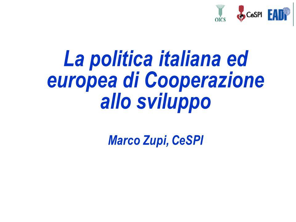 La politica italiana ed europea di Cooperazione allo sviluppo Marco Zupi, CeSPI