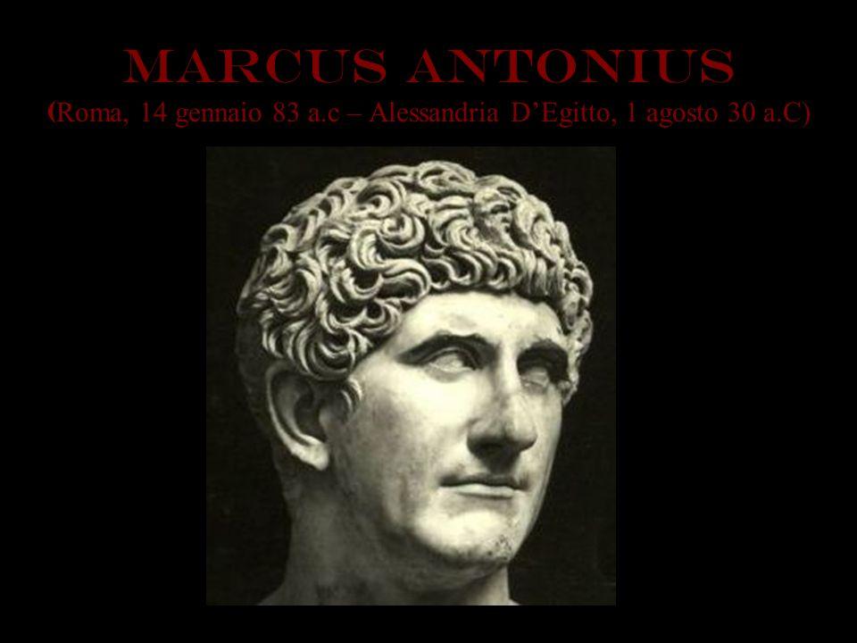 MARCus ANTONIus ( Roma, 14 gennaio 83 a.c – Alessandria DEgitto, 1 agosto 30 a.C)