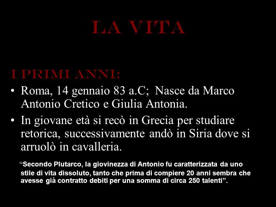 LA VITA I primi anni: Roma, 14 gennaio 83 a.C; Nasce da Marco Antonio Cretico e Giulia Antonia. In giovane età si recò in Grecia per studiare retorica