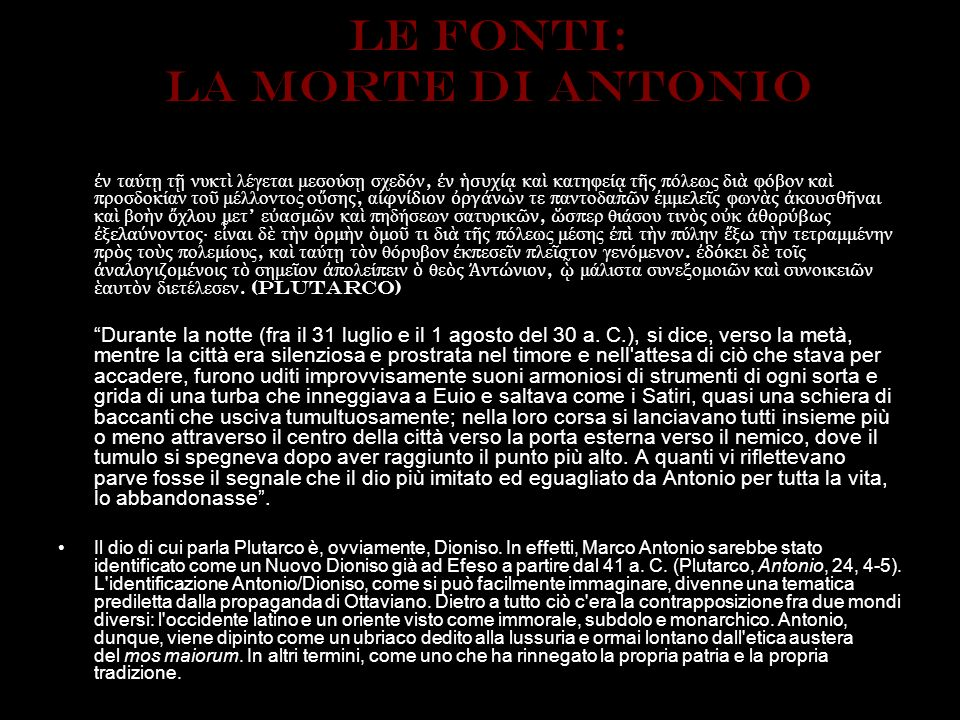 LE FONTI: La morte di antonio ν ταύτ τ νυκτ λέγεται μεσούσ σχεδόν, ν συχί κα κατηφεί τ ς π όλεως δι φόβον κα π ροσδοκίαν το μέλλοντος ο σης, α φνίδιον