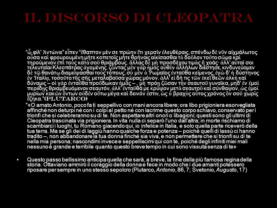 IL discorso di cleopatra φίλ' ντώνιε ε πεν θαπτον μέν σε πρώην τι χερσ ν λευθέραις, σπένδω δ ν ν α χμάλωτος ο σα κα φρουρουμένη μήτε κοπετο ς μήτε θρή