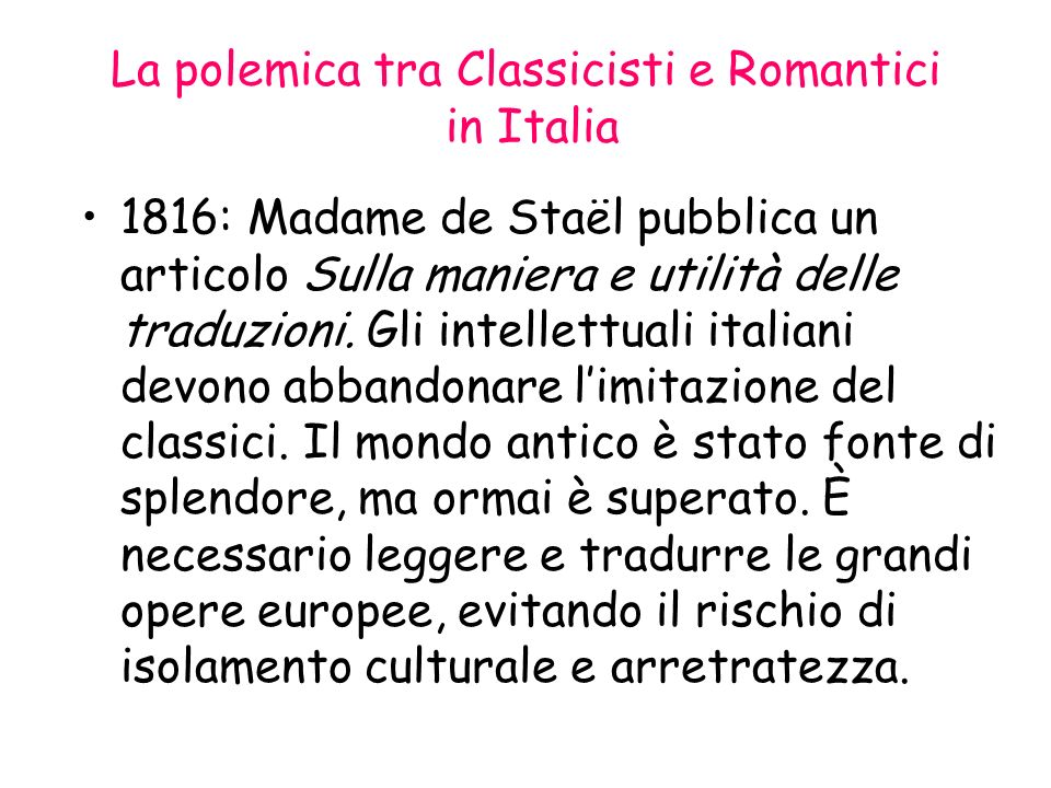 La polemica tra Classicisti e Romantici in Italia 1816: Madame de Staël pubblica un articolo Sulla maniera e utilità delle traduzioni. Gli intellettua