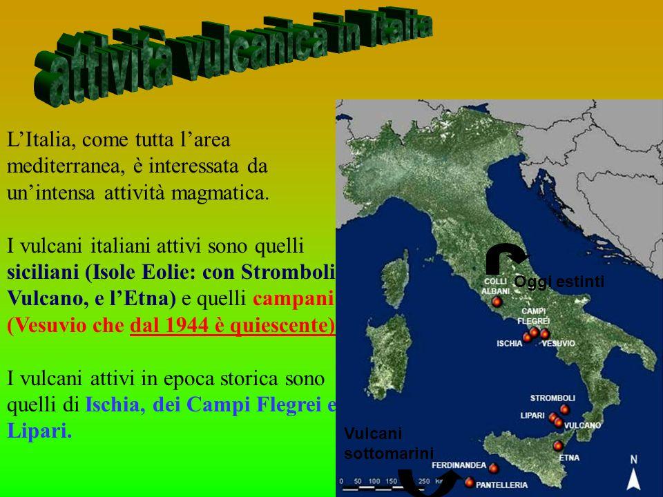 LItalia, come tutta larea mediterranea, è interessata da unintensa attività magmatica. I vulcani italiani attivi sono quelli siciliani (Isole Eolie: c