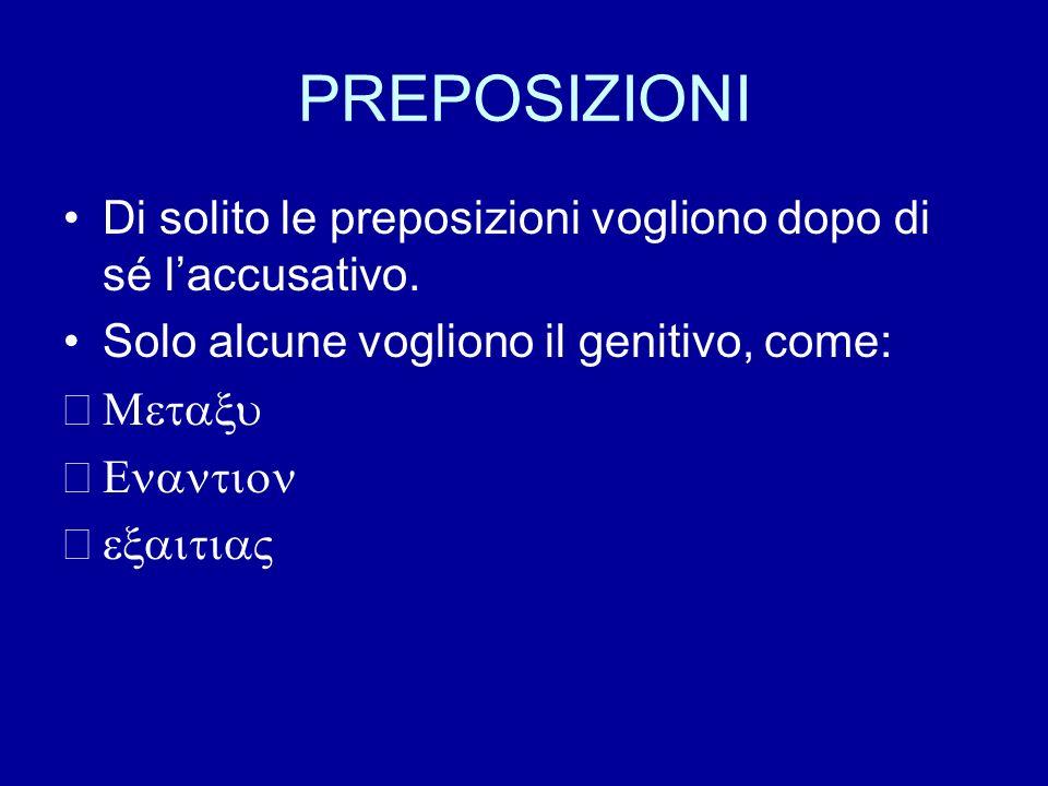 PREPOSIZIONI Di solito le preposizioni vogliono dopo di sé laccusativo.