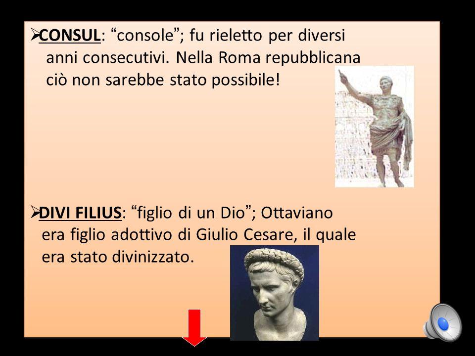 CONSUL: console ; fu rieletto per diversi anni consecutivi. Nella Roma repubblicana ciò non sarebbe stato possibile! DIVI FILIUS: figlio di un Dio ; O