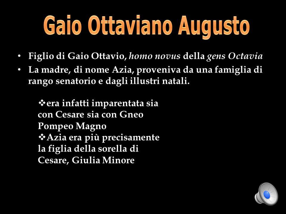 Figlio di Gaio Ottavio, homo novus della gens Octavia La madre, di nome Azia, proveniva da una famiglia di rango senatorio e dagli illustri natali. er