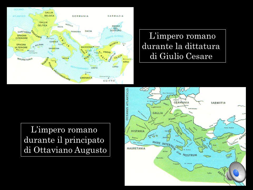 L impero romano durante la dittatura di Giulio Cesare L impero romano durante il principato di Ottaviano Augusto