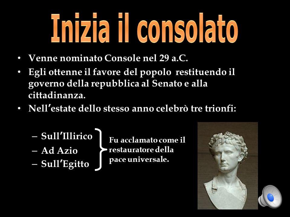 Venne nominato Console nel 29 a.C. Egli ottenne il favore del popolo restituendo il governo della repubblica al Senato e alla cittadinanza. Nell estat