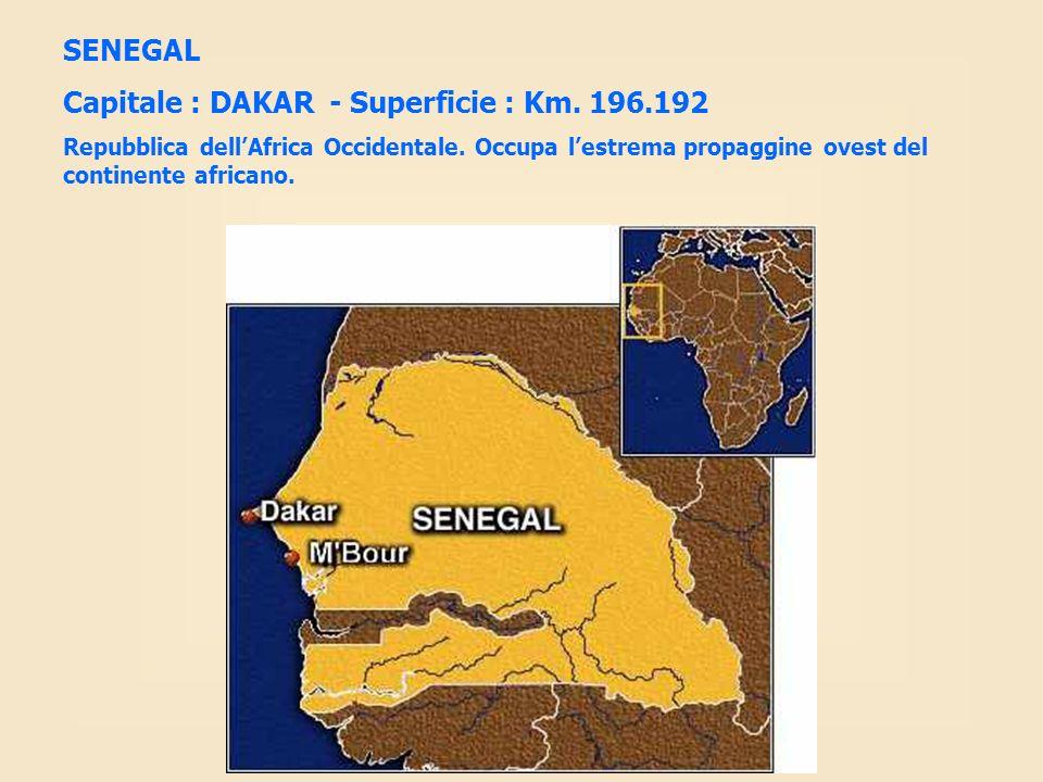 SENEGAL Capitale : DAKAR - Superficie : Km. 196.192 Repubblica dellAfrica Occidentale. Occupa lestrema propaggine ovest del continente africano.
