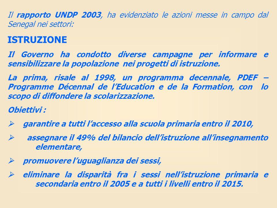 Il rapporto UNDP 2003, ha evidenziato le azioni messe in campo dal Senegal nei settori: ISTRUZIONE Il Governo ha condotto diverse campagne per informa