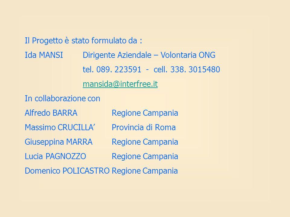 Il Progetto è stato formulato da : Ida MANSIDirigente Aziendale – Volontaria ONG tel. 089. 223591 - cell. 338. 3015480 mansida@interfree.it In collabo