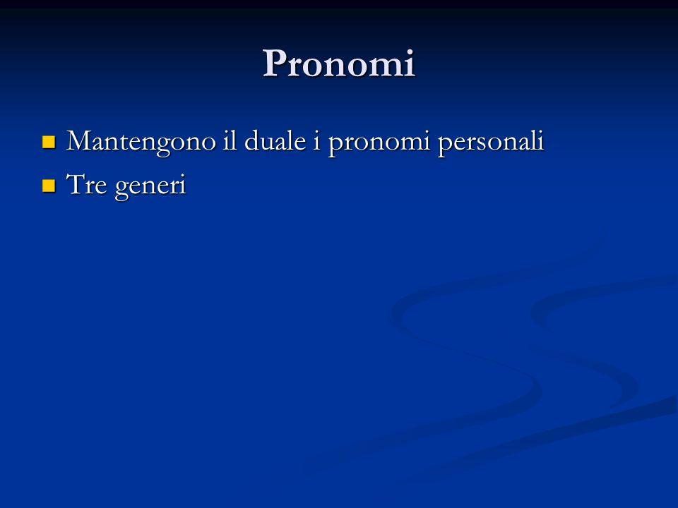 Pronomi Mantengono il duale i pronomi personali Mantengono il duale i pronomi personali Tre generi Tre generi