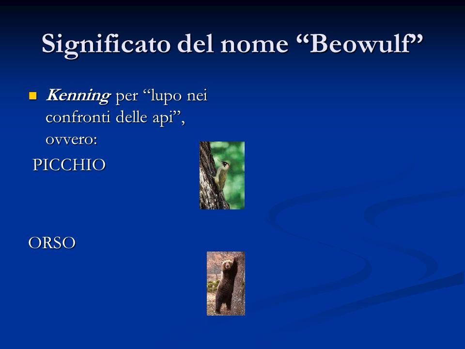Significato del nome Beowulf Kenning per lupo nei confronti delle api, ovvero: Kenning per lupo nei confronti delle api, ovvero: PICCHIO PICCHIOORSO