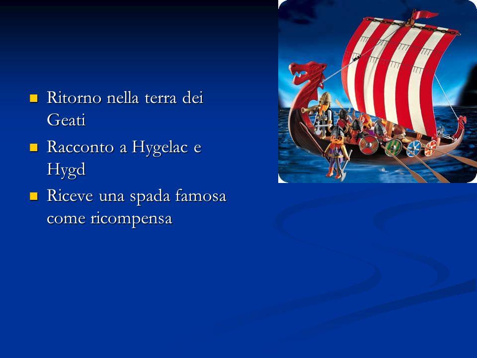 Ritorno nella terra dei Geati Ritorno nella terra dei Geati Racconto a Hygelac e Hygd Racconto a Hygelac e Hygd Riceve una spada famosa come ricompens
