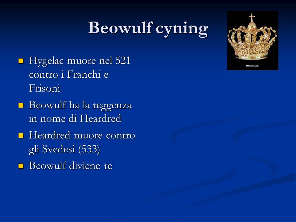 Beowulf cyning Hygelac muore nel 521 contro i Franchi e Frisoni Hygelac muore nel 521 contro i Franchi e Frisoni Beowulf ha la reggenza in nome di Hea